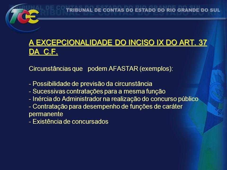 A EXCEPCIONALIDADE DO INCISO IX DO ART. 37 DA C.F. A EXCEPCIONALIDADE DO INCISO IX DO ART. 37 DA C.F. Circunstâncias que podem AFASTAR (exemplos): - P