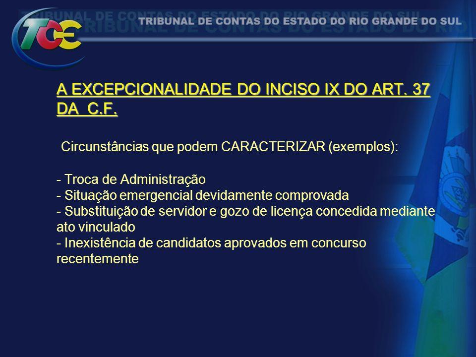 A EXCEPCIONALIDADE DO INCISO IX DO ART. 37 DA C.F. A EXCEPCIONALIDADE DO INCISO IX DO ART. 37 DA C.F. Circunstâncias que podem CARACTERIZAR (exemplos)