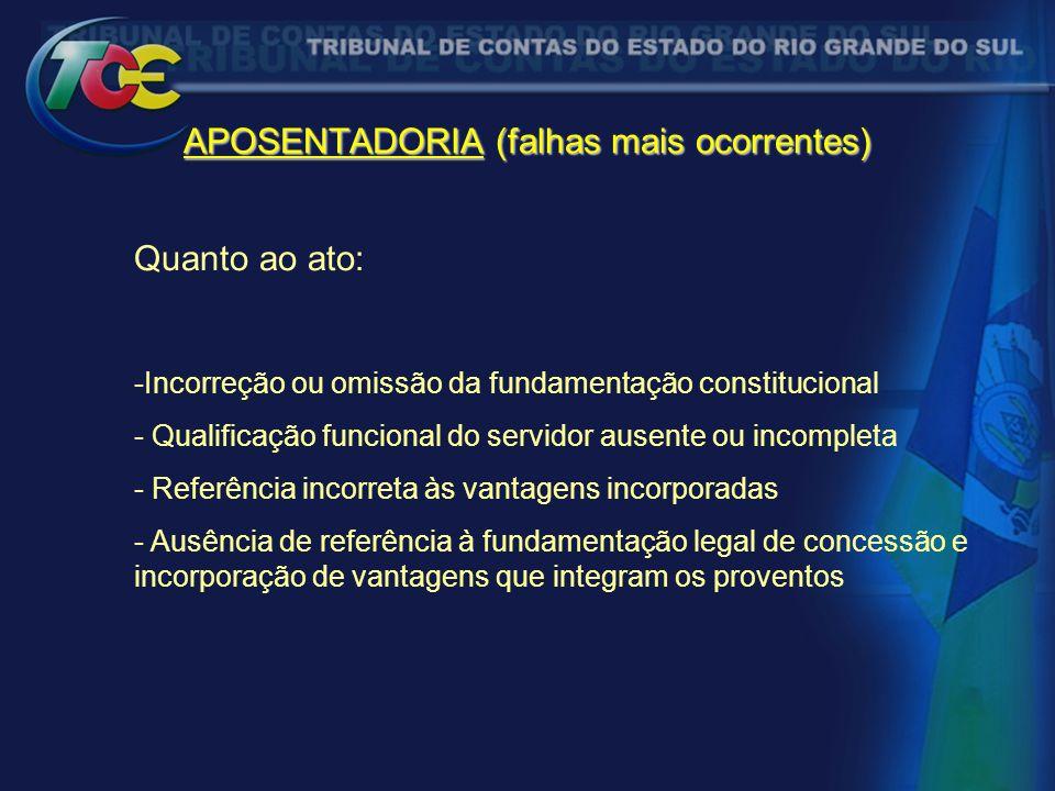 APOSENTADORIA (falhas mais ocorrentes) Quanto ao ato: -Incorreção ou omissão da fundamentação constitucional - Qualificação funcional do servidor ause