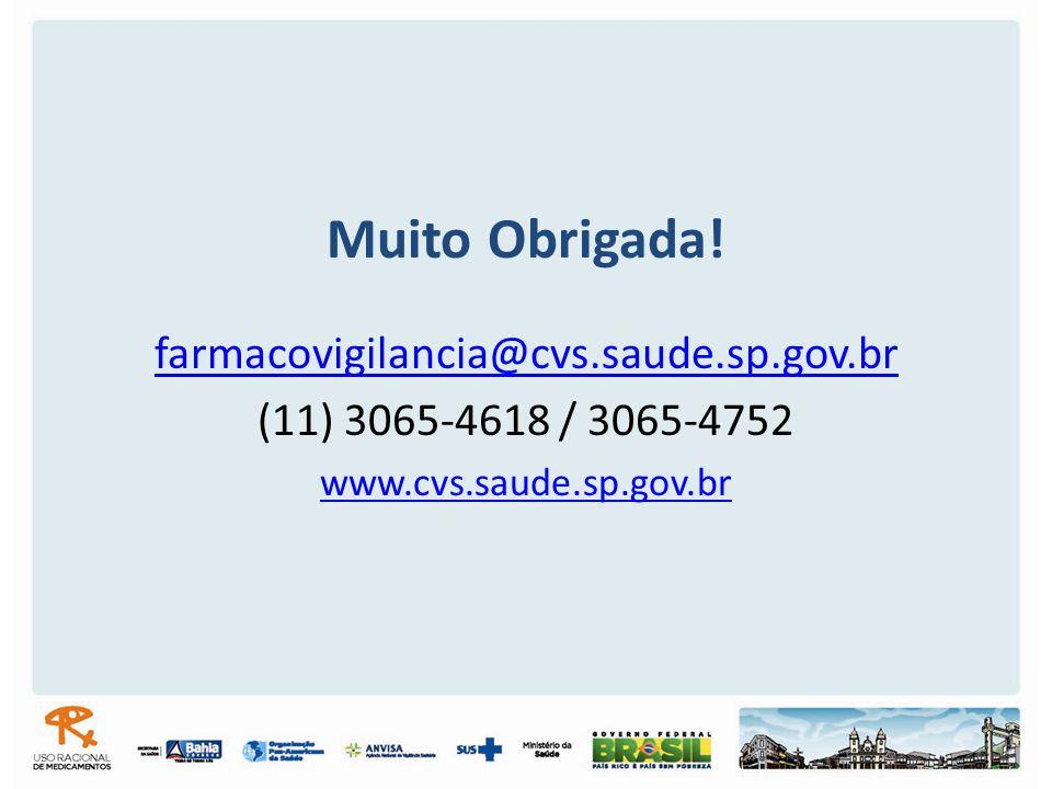 Muito Obrigada! farmacovigilancia@cvs.saude.sp.gov.br (11) 3065-4618 / 3065-4752 www.cvs.saude.sp.gov.br