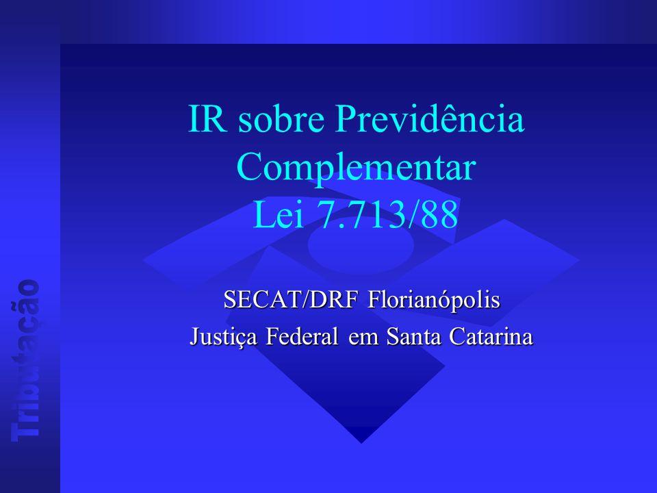 IR sobre Previdência Complementar Lei 7.713/88 SECAT/DRF Florianópolis Justiça Federal em Santa Catarina