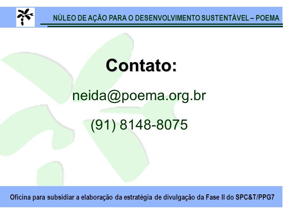 NÚLEO DE AÇÃO PARA O DESENVOLVIMENTO SUSTENTÁVEL – POEMA Oficina para subsidiar a elaboração da estratégia de divulgação da Fase II do SPC&T/PPG7 Contato: neida@poema.org.br (91) 8148-8075