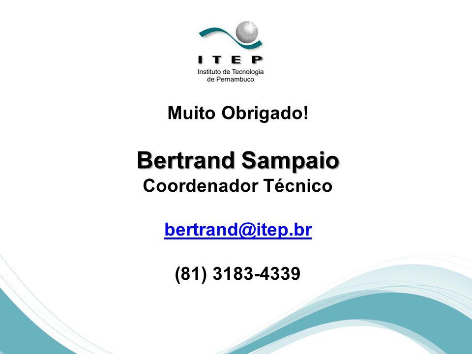 Muito Obrigado! Bertrand Sampaio Coordenador Técnico bertrand@itep.br (81) 3183-4339