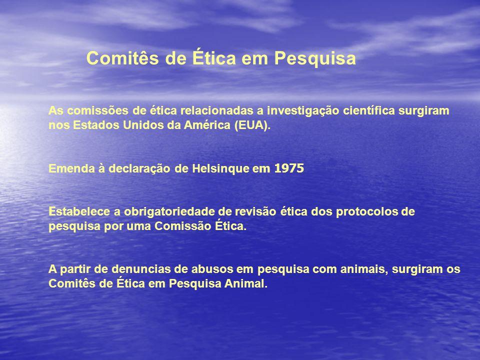 Comitês de Ética em Pesquisa As comissões de ética relacionadas a investigação científica surgiram nos Estados Unidos da América (EUA).