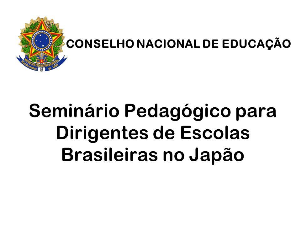 Seminário Pedagógico para Dirigentes de Escolas Brasileiras no Japão CONSELHO NACIONAL DE EDUCAÇÃO