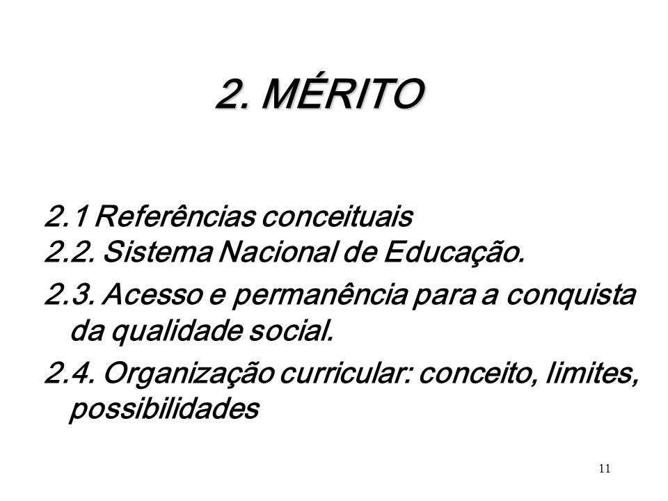 2. MÉRITO 2. MÉRITO 2.1 Referências conceituais 2.2. Sistema Nacional de Educação. 2.3. Acesso e permanência para a conquista da qualidade social. 2.4