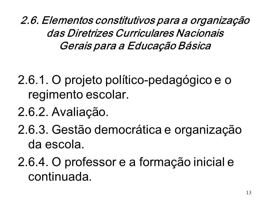 2.6. Elementos constitutivos para a organização das Diretrizes Curriculares Nacionais Gerais para a Educação Básica 2.6.1. O projeto político-pedagógi