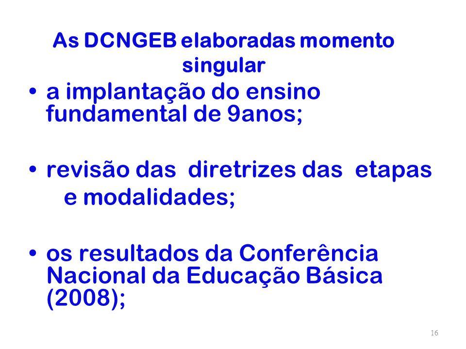 As DCNGEB elaboradas momento singular a implantação do ensino fundamental de 9anos; revisão das diretrizes das etapas e modalidades; os resultados da
