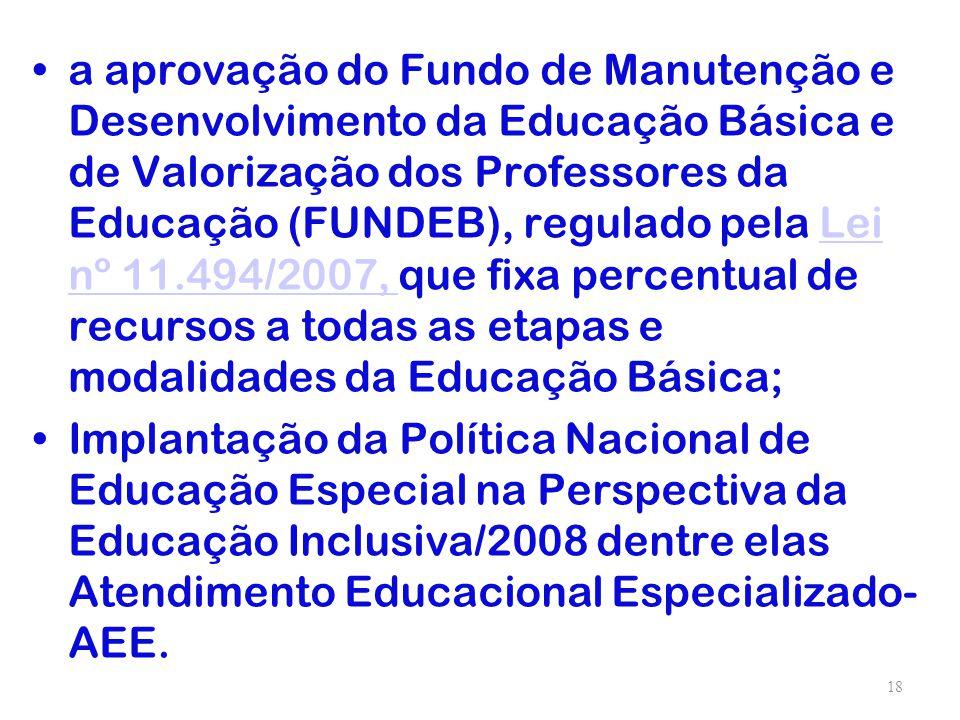 a aprovação do Fundo de Manutenção e Desenvolvimento da Educação Básica e de Valorização dos Professores da Educação (FUNDEB), regulado pela Lei nº 11