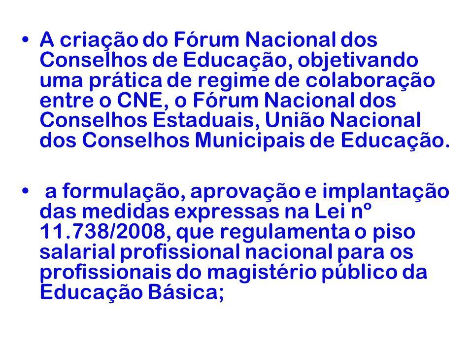 A criação do Fórum Nacional dos Conselhos de Educação, objetivando uma prática de regime de colaboração entre o CNE, o Fórum Nacional dos Conselhos Es