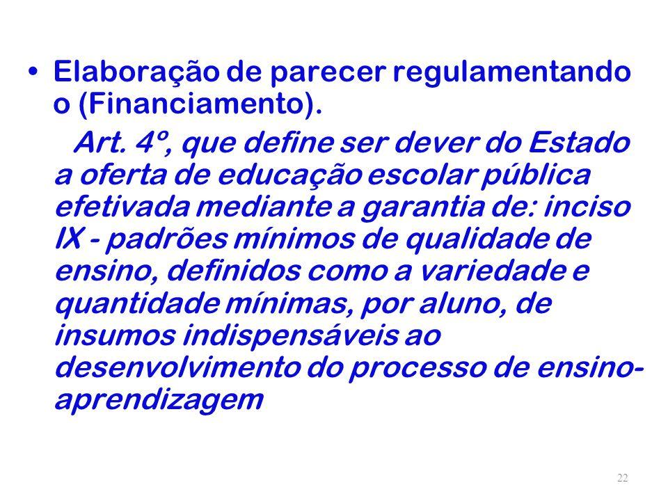 Elaboração de parecer regulamentando o (Financiamento). Art. 4º, que define ser dever do Estado a oferta de educação escolar pública efetivada mediant