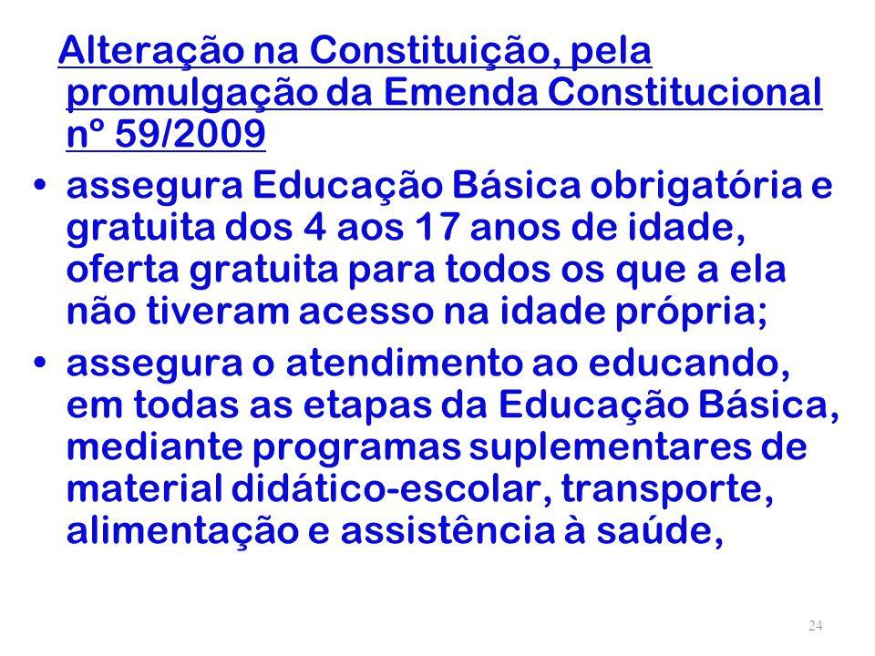 Alteração na Constituição, pela promulgação da Emenda Constitucional nº 59/2009 assegura Educação Básica obrigatória e gratuita dos 4 aos 17 anos de i