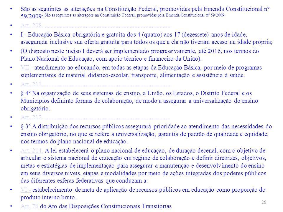 São as seguintes as alterações na Constituição Federal, promovidas pela Emenda Constitucional nº 59/2009: Art. 208....................................