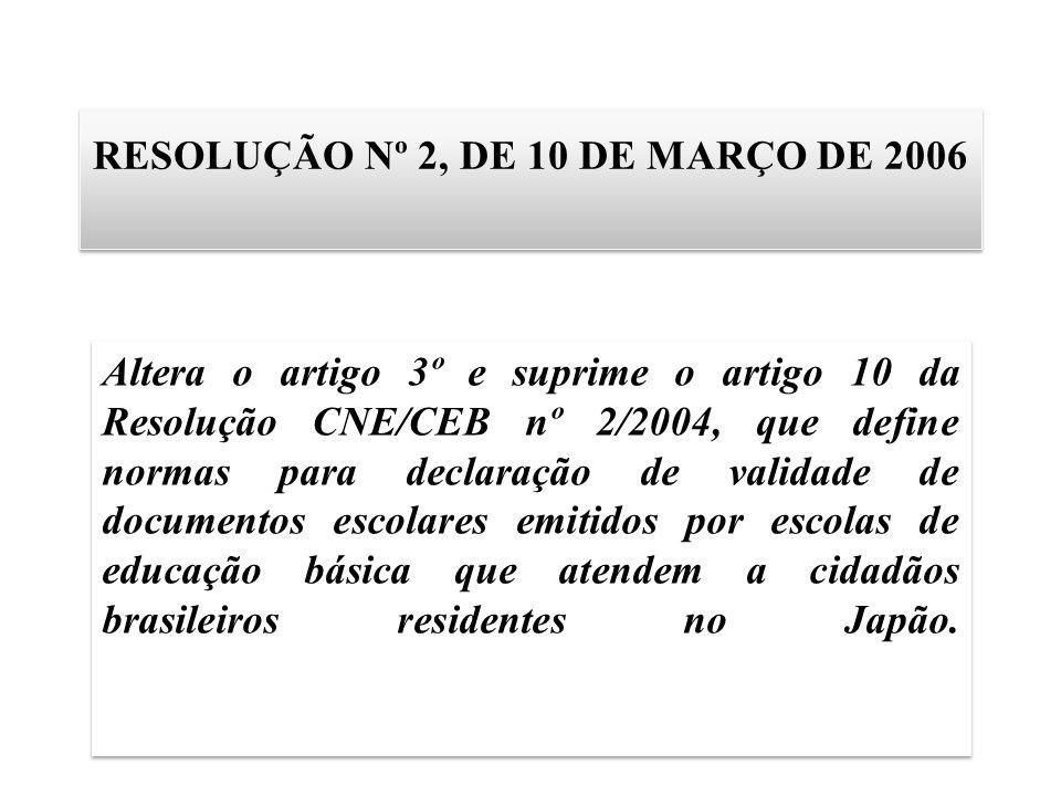 RESOLUÇÃO Nº 2, DE 10 DE MARÇO DE 2006 Altera o artigo 3º e suprime o artigo 10 da Resolução CNE/CEB nº 2/2004, que define normas para declaração de v