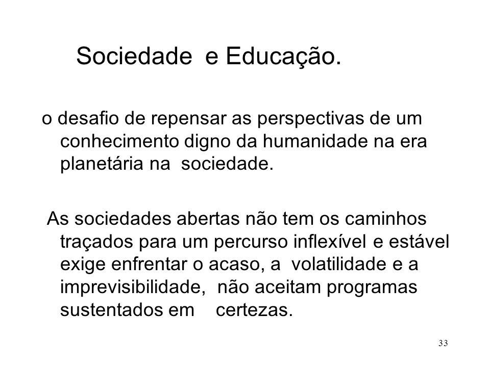 Sociedade e Educação. o desafio de repensar as perspectivas de um conhecimento digno da humanidade na era planetária na sociedade. As sociedades abert