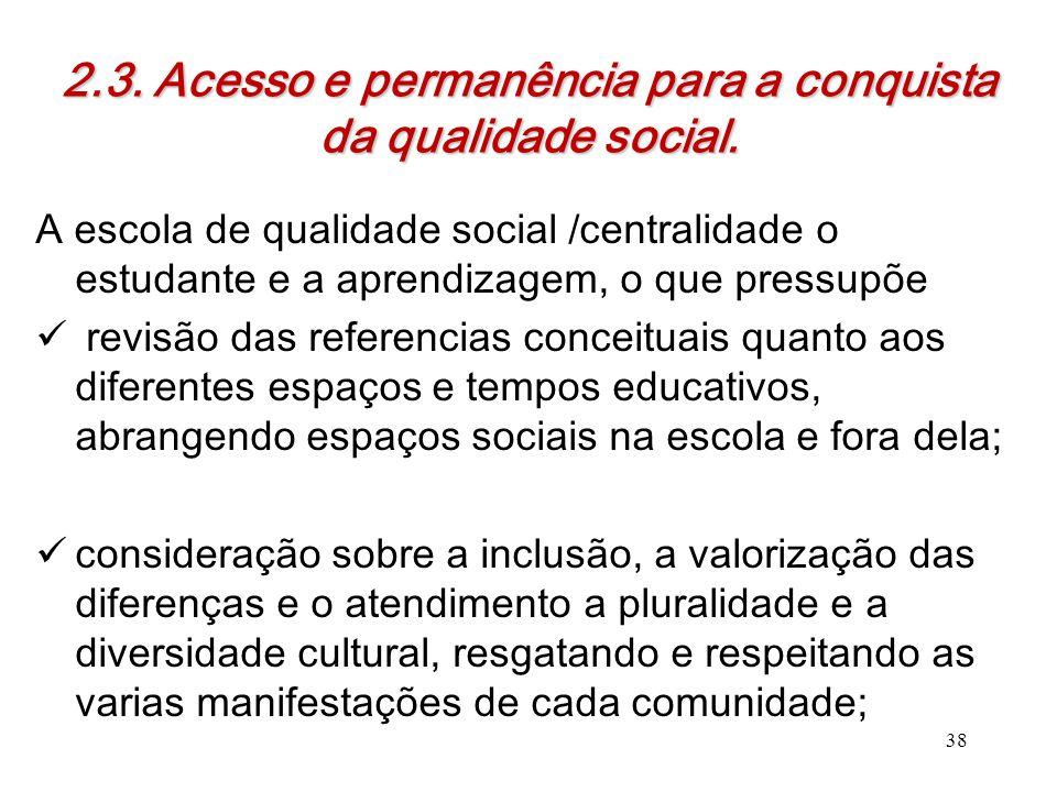 2.3. Acesso e permanência para a conquista da qualidade social. A escola de qualidade social /centralidade o estudante e a aprendizagem, o que pressup