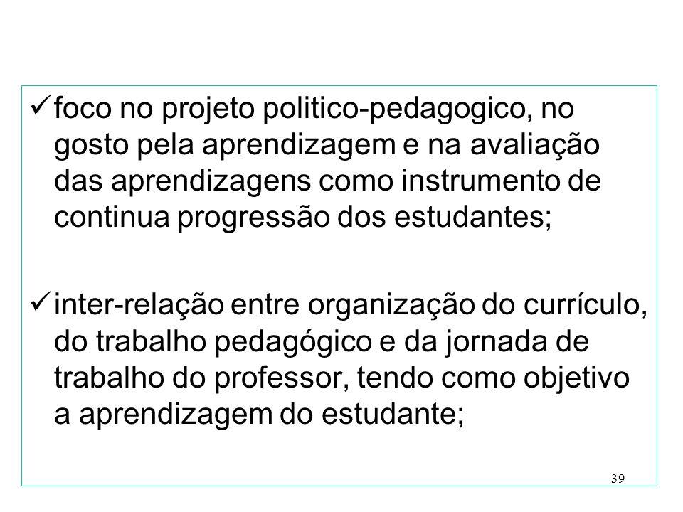 foco no projeto politico-pedagogico, no gosto pela aprendizagem e na avaliação das aprendizagens como instrumento de continua progressão dos estudante