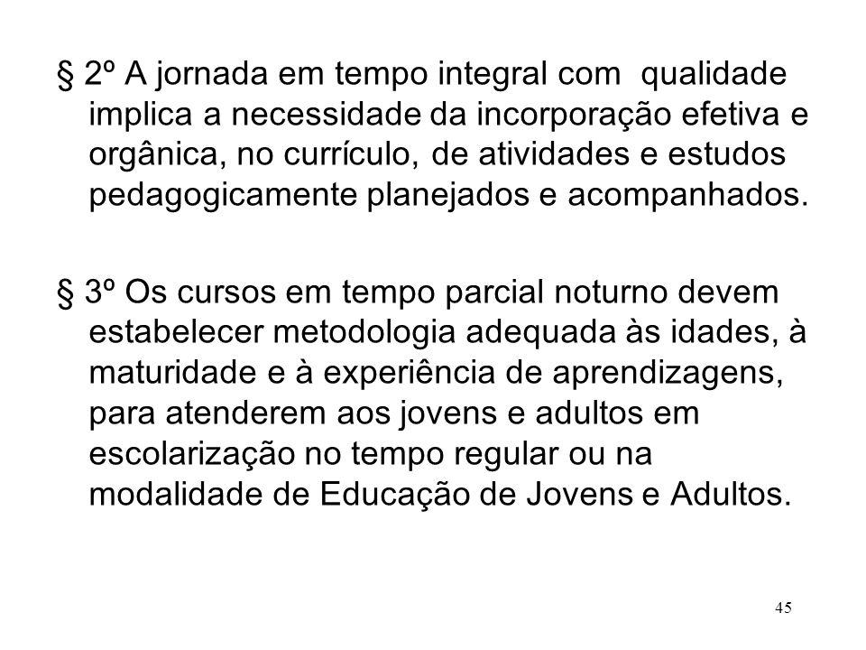§ 2º A jornada em tempo integral com qualidade implica a necessidade da incorporação efetiva e orgânica, no currículo, de atividades e estudos pedagog