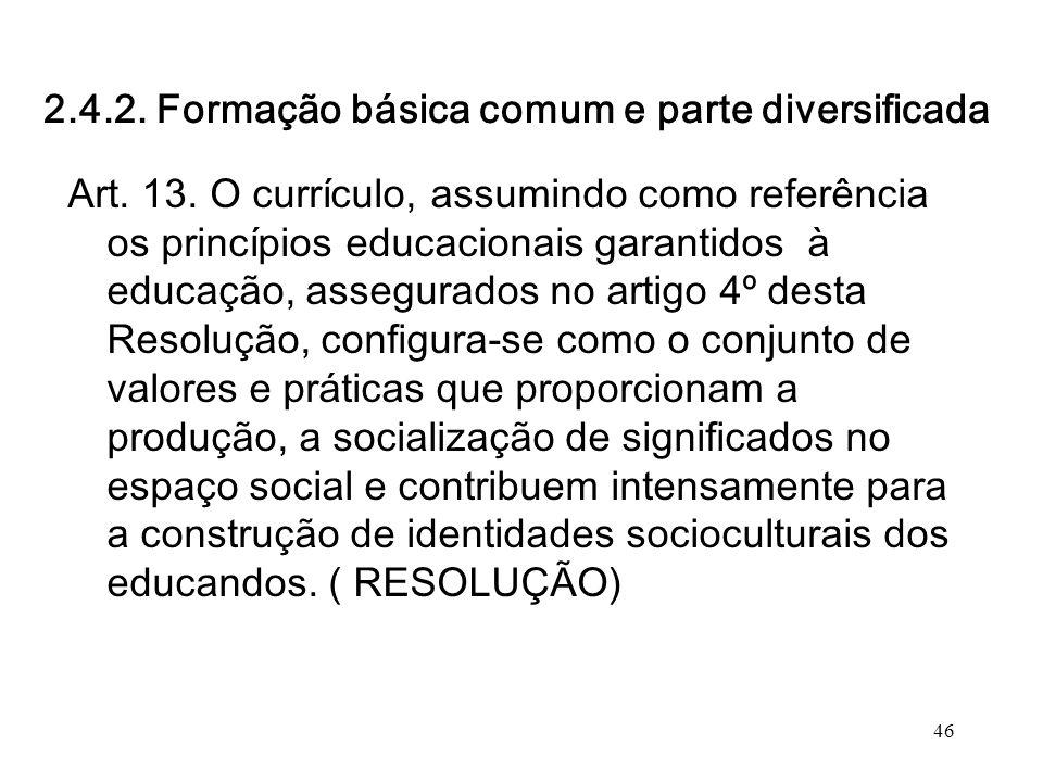 2.4.2. Formação básica comum e parte diversificada Art. 13. O currículo, assumindo como referência os princípios educacionais garantidos à educação, a