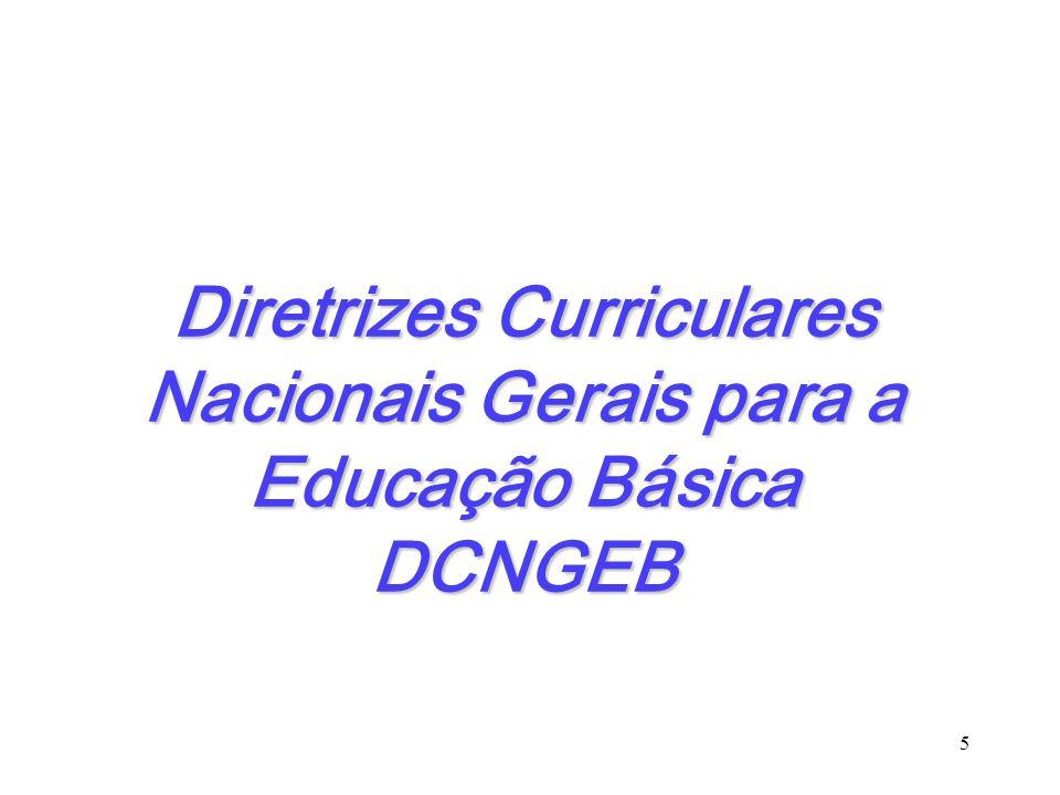 As DCNGEB elaboradas momento singular a implantação do ensino fundamental de 9anos; revisão das diretrizes das etapas e modalidades; os resultados da Conferência Nacional da Educação Básica (2008); 16