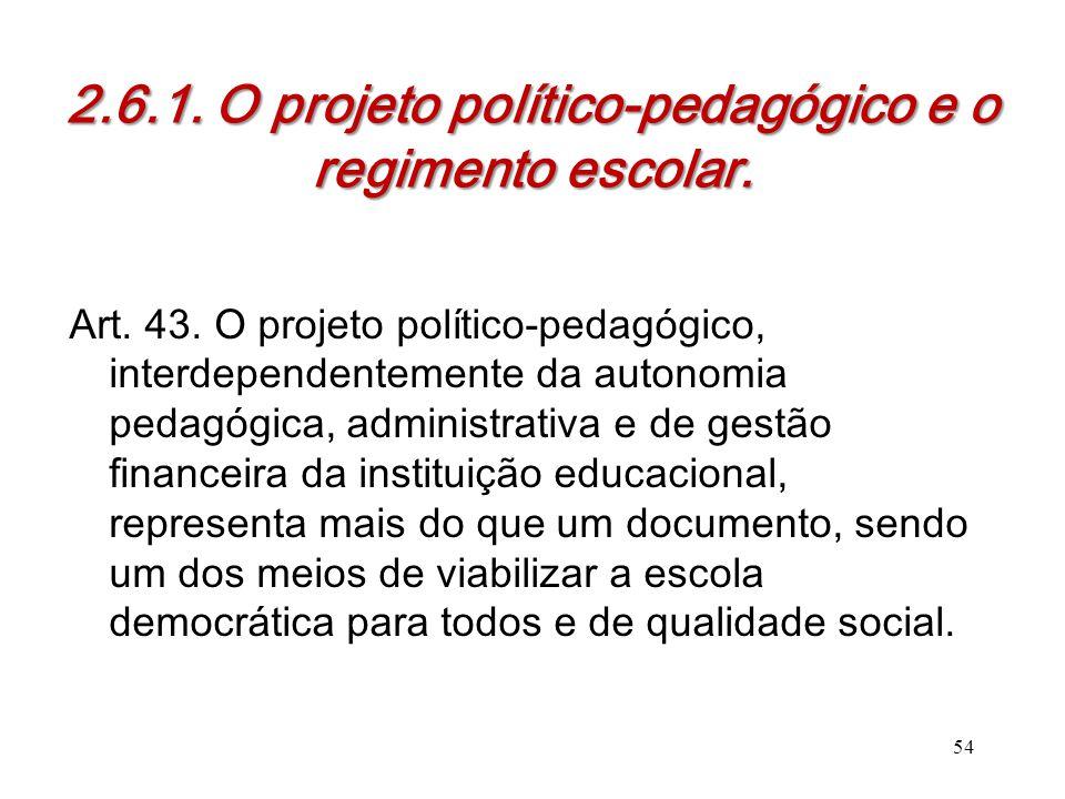 2.6.1. O projeto político-pedagógico e o regimento escolar. Art. 43. O projeto político-pedagógico, interdependentemente da autonomia pedagógica, admi