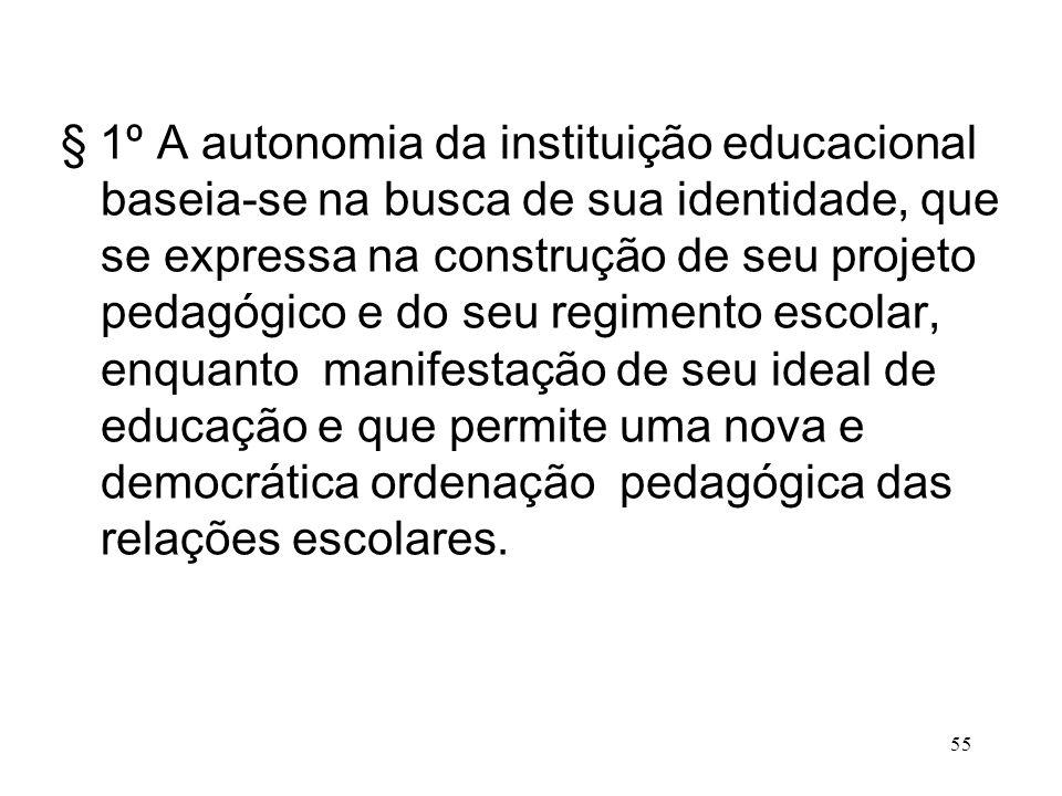 § 1º A autonomia da instituição educacional baseia-se na busca de sua identidade, que se expressa na construção de seu projeto pedagógico e do seu reg