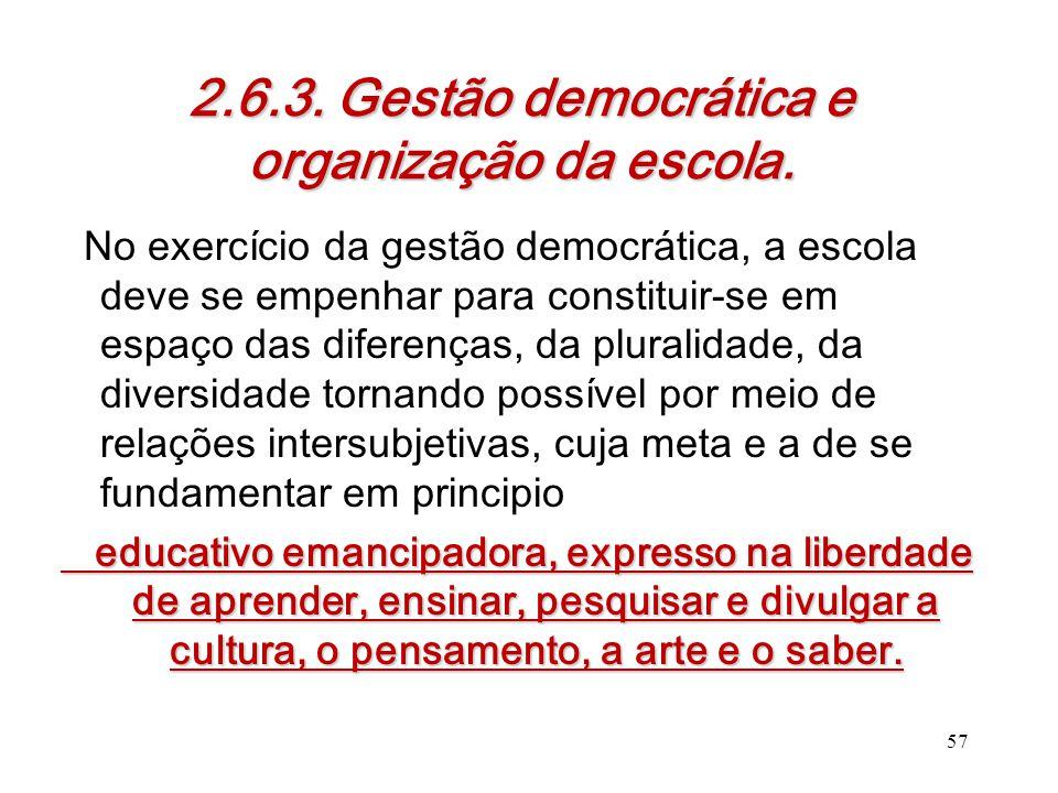 2.6.3. Gestão democrática e organização da escola. No exercício da gestão democrática, a escola deve se empenhar para constituir-se em espaço das dife