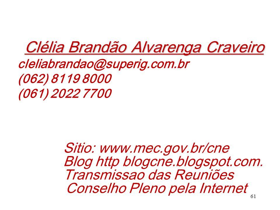 Clélia Brandão Alvarenga Craveiro cleliabrandao@superig.com.br (062) 8119 8000 (061) 2022 7700 61 Sitio: www.mec.gov.br/cne Blog http blogcne.blogspot