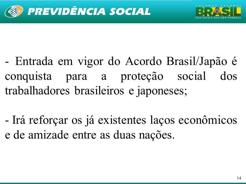 14 - Entrada em vigor do Acordo Brasil/Japão é conquista para a proteção social dos trabalhadores brasileiros e japoneses; - Irá reforçar os já existe