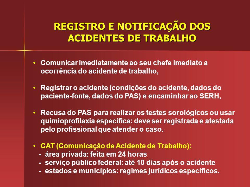REGISTRO E NOTIFICAÇÃO DOS ACIDENTES DE TRABALHO Comunicar imediatamente ao seu chefe imediato a ocorrência do acidente de trabalho, Registrar o acide