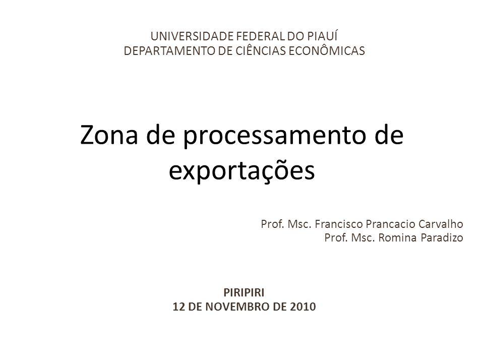 Zona de processamento de exportações UNIVERSIDADE FEDERAL DO PIAUÍ DEPARTAMENTO DE CIÊNCIAS ECONÔMICAS Prof.