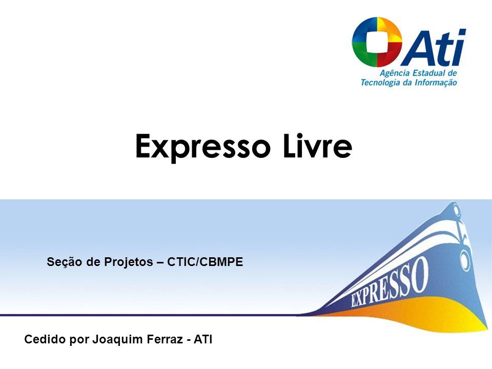Expresso Livre Cedido por Joaquim Ferraz - ATI Seção de Projetos – CTIC/CBMPE