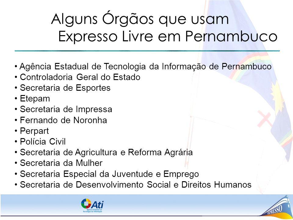 Alguns Órgãos que usam Expresso Livre em Pernambuco Agência Estadual de Tecnologia da Informação de Pernambuco Controladoria Geral do Estado Secretari