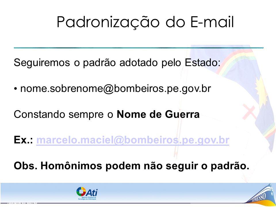 upp@ati.pe.gov.br Padronização do E-mail Seguiremos o padrão adotado pelo Estado: nome.sobrenome@bombeiros.pe.gov.br Constando sempre o Nome de Guerra