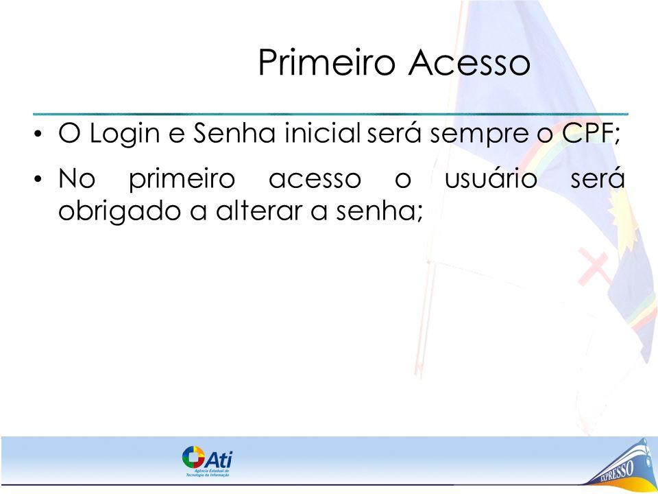 Primeiro Acesso O Login e Senha inicial será sempre o CPF; No primeiro acesso o usuário será obrigado a alterar a senha;