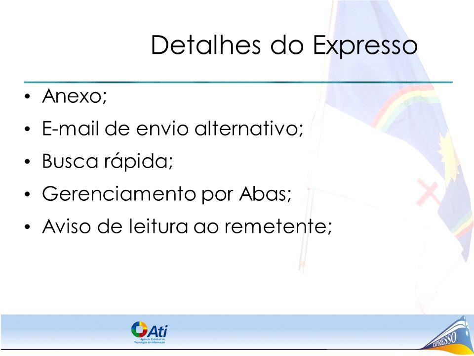 Detalhes do Expresso Anexo; E-mail de envio alternativo; Busca rápida; Gerenciamento por Abas; Aviso de leitura ao remetente;