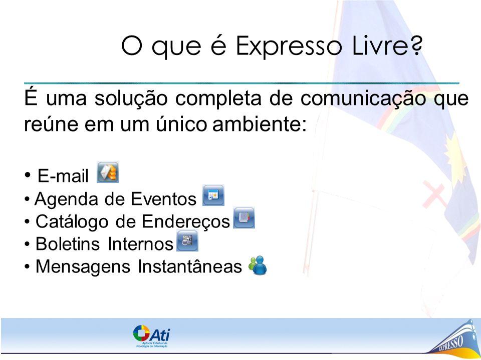 O que é Expresso Livre? É uma solução completa de comunicação que reúne em um único ambiente: E-mail Agenda de Eventos Catálogo de Endereços Boletins