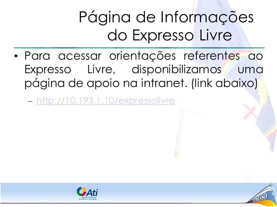 Página de Informações do Expresso Livre Para acessar orientações referentes ao Expresso Livre, disponibilizamos uma página de apoio na intranet. (link