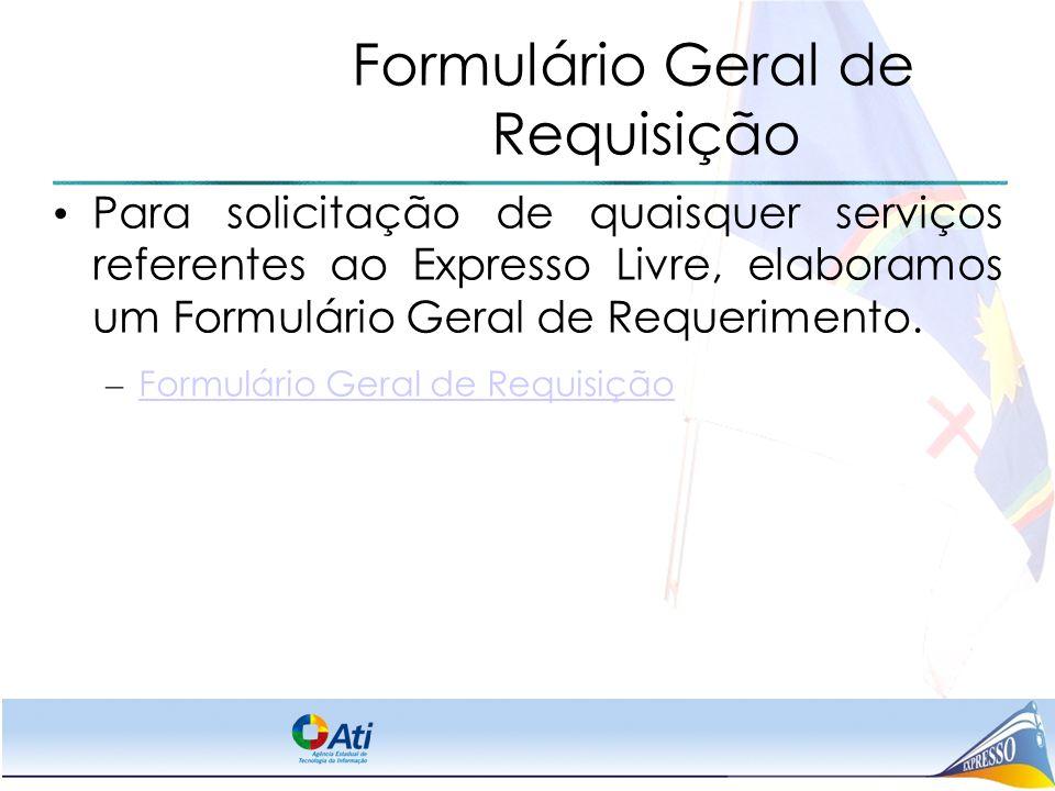 Formulário Geral de Requisição Para solicitação de quaisquer serviços referentes ao Expresso Livre, elaboramos um Formulário Geral de Requerimento. –