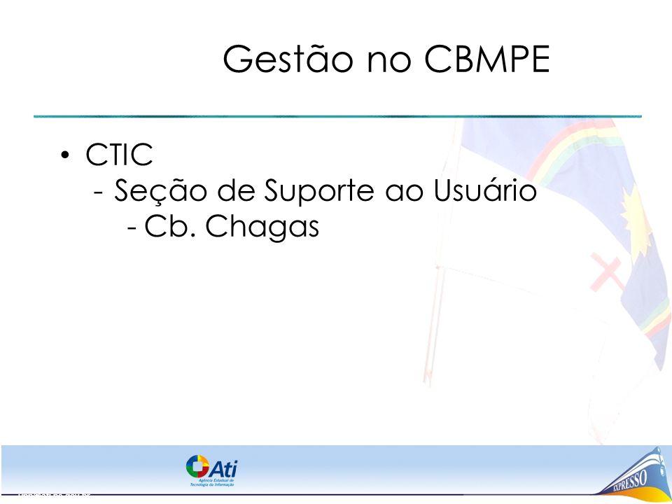 upp@ati.pe.gov.br Gestão no CBMPE CTIC -Seção de Suporte ao Usuário -Cb. Chagas