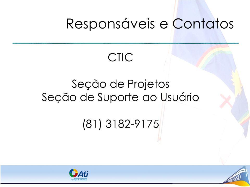 Responsáveis e Contatos CTIC Seção de Projetos Seção de Suporte ao Usuário (81) 3182-9175