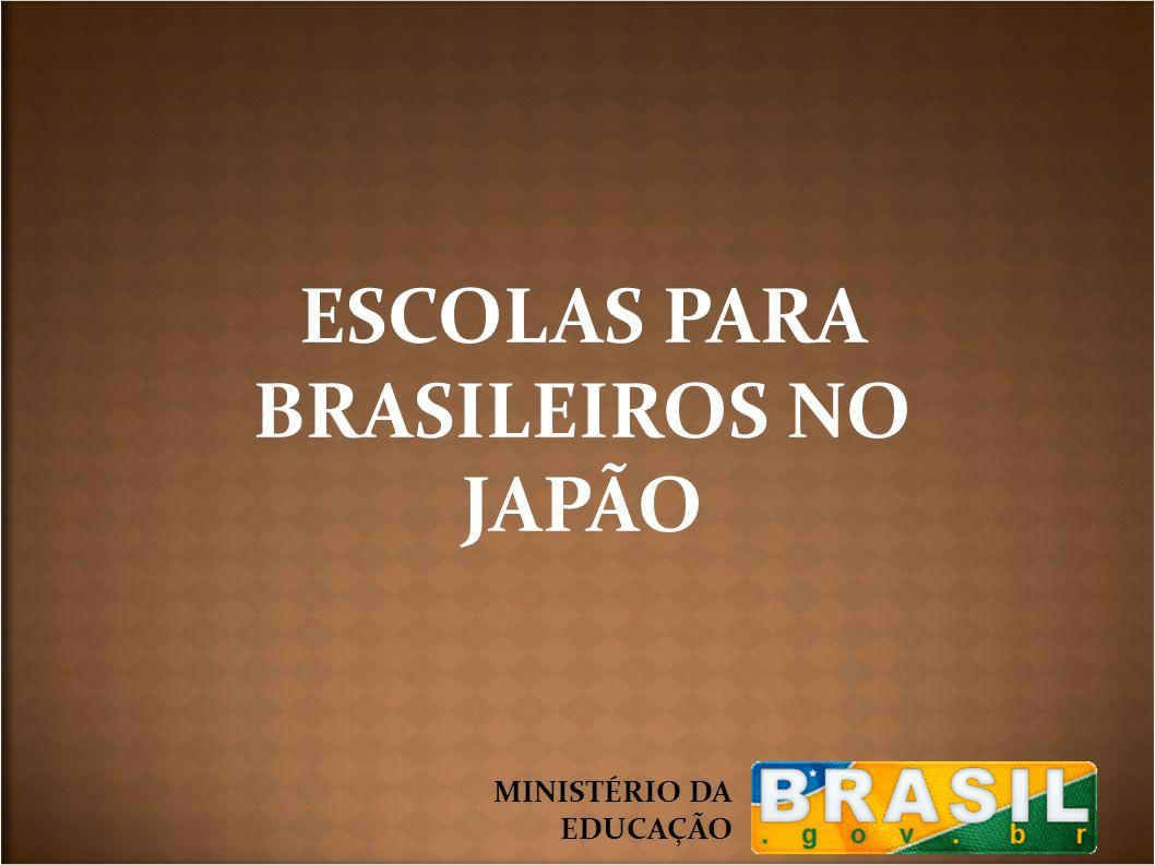 MINISTÉRIO DA EDUCAÇÃO ESCOLAS PARA BRASILEIROS NO JAPÃO