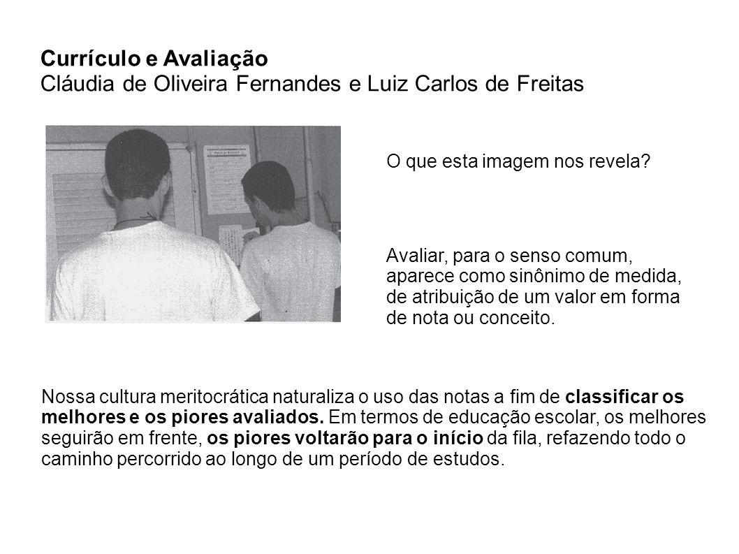 Currículo e Avaliação Cláudia de Oliveira Fernandes e Luiz Carlos de Freitas O que esta imagem nos revela? Avaliar, para o senso comum, aparece como s