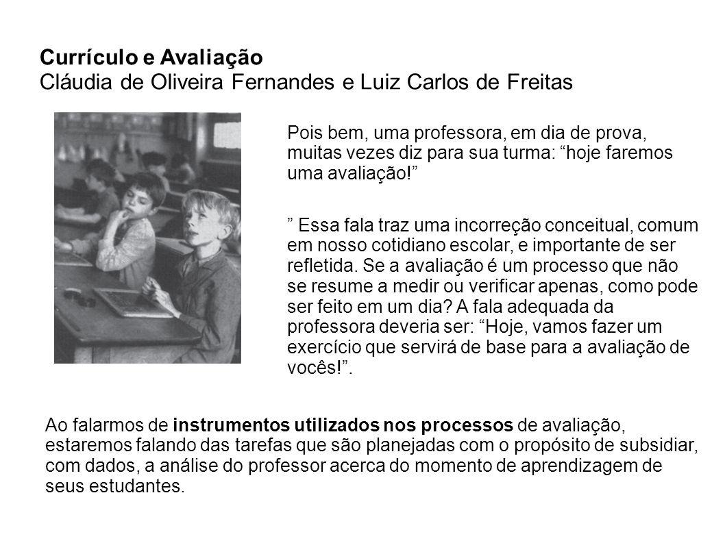 Currículo e Avaliação Cláudia de Oliveira Fernandes e Luiz Carlos de Freitas Pois bem, uma professora, em dia de prova, muitas vezes diz para sua turm