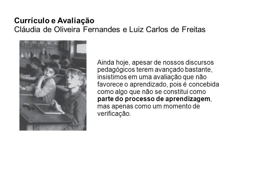 Currículo e Avaliação Cláudia de Oliveira Fernandes e Luiz Carlos de Freitas Ainda hoje, apesar de nossos discursos pedagógicos terem avançado bastant