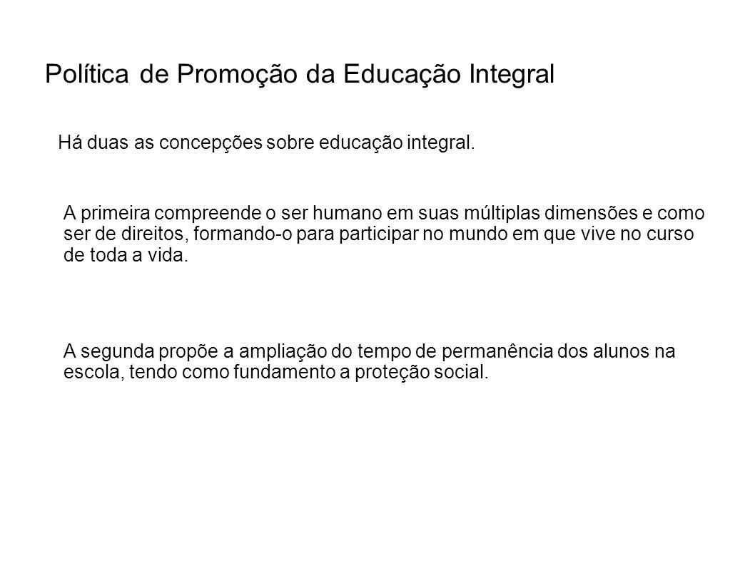 Política de Promoção da Educação Integral A segunda propõe a ampliação do tempo de permanência dos alunos na escola, tendo como fundamento a proteção
