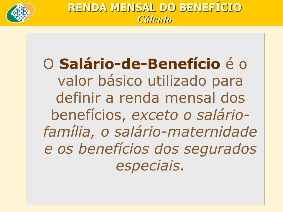 O Salário-de-Benefício é o valor básico utilizado para definir a renda mensal dos benefícios, exceto o salário- família, o salário-maternidade e os benefícios dos segurados especiais.
