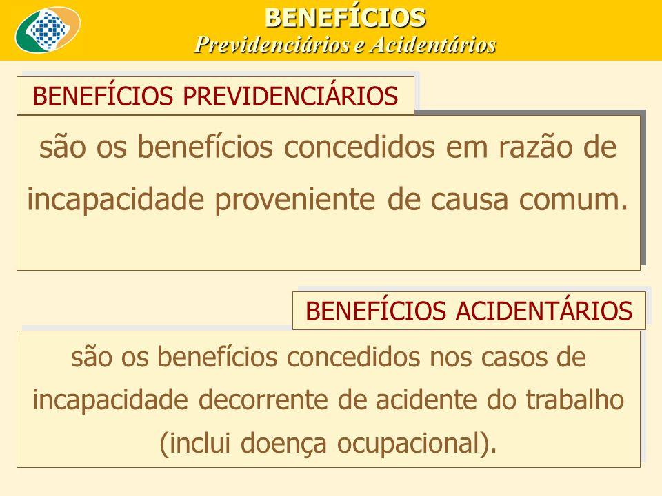 são os benefícios concedidos em razão de incapacidade proveniente de causa comum.