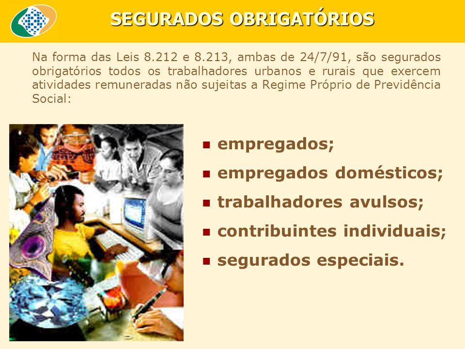 SEGURADOS OBRIGATÓRIOS empregados; empregados domésticos; trabalhadores avulsos; contribuintes individuais ; segurados especiais.