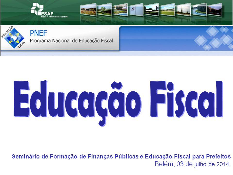 Seminário de Formação de Finanças Públicas e Educação Fiscal para Prefeitos Belém, 03 de julho de 2014.